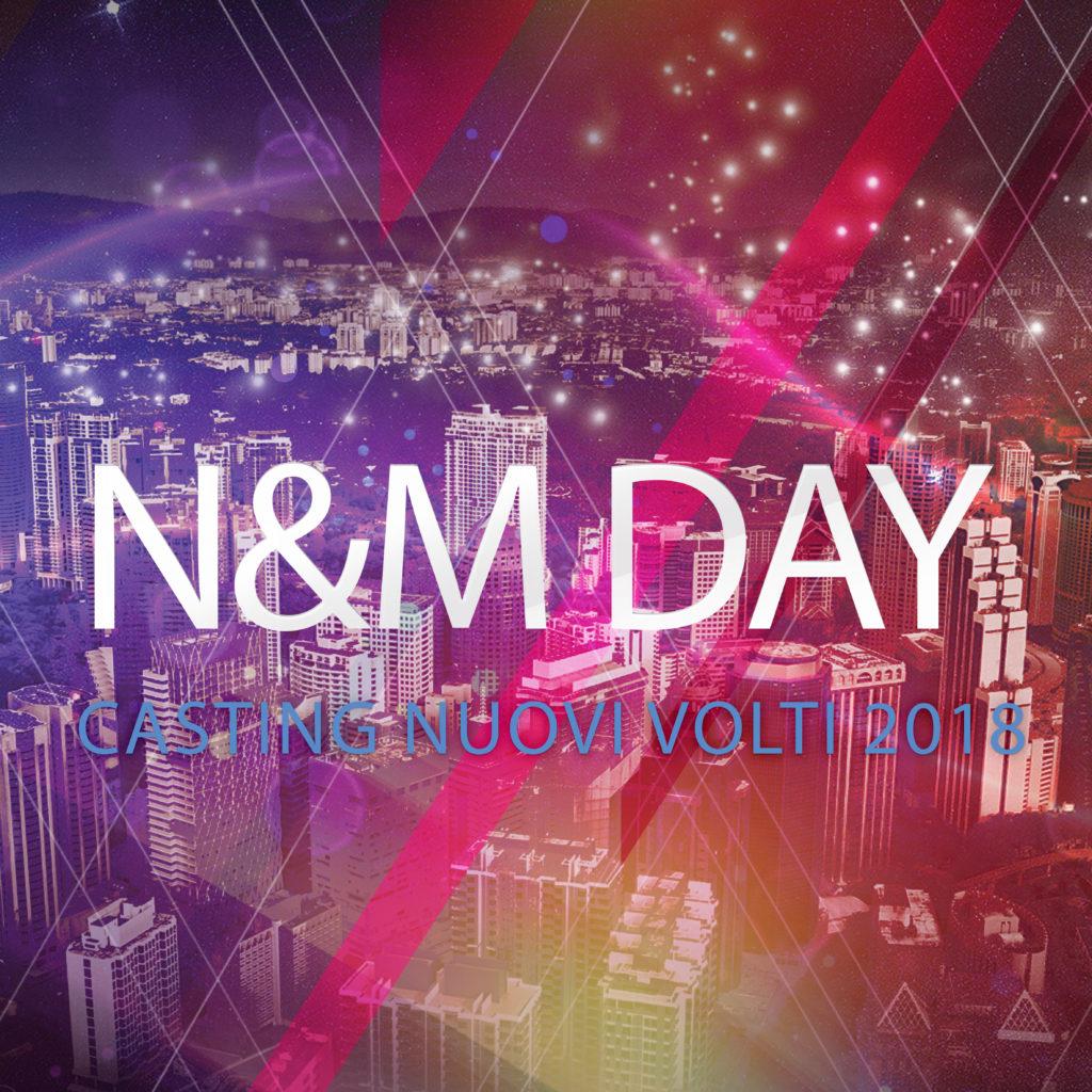 N&M day – casting nuovi volti 2018